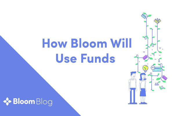 How Bloom Will Use Funds