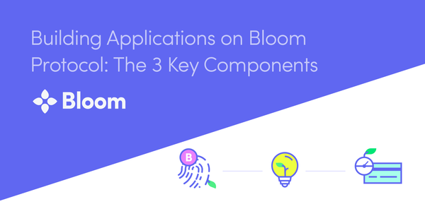 Building Applications on Bloom Protocol: The 3 Key Components