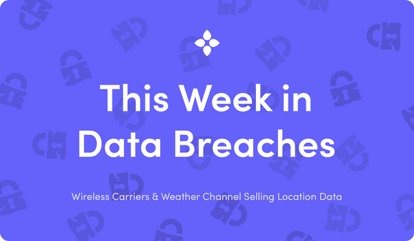 This Week in Data Breaches: Wireless Carriers & Weather Channel Selling Location Data