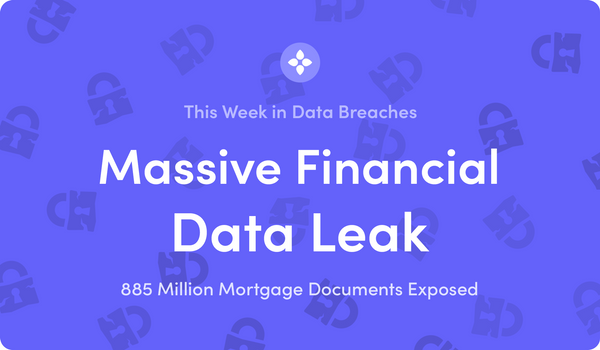 This Week in Data Breaches: 885 Million Financial Documents Exposed by First American
