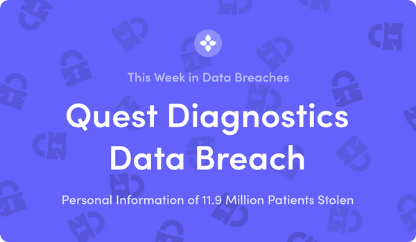 This Week in Data Breaches: 11.9 Million Patients' Data Stolen in Quest Diagnostics Breach