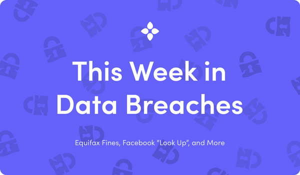 "This Week in Data Breaches: Equifax Fines, Facebook ""Look Up"", and More"