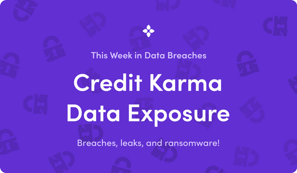 This Week in Data Breaches: Credit Karma Bug Exposed Thousands of Credit Files