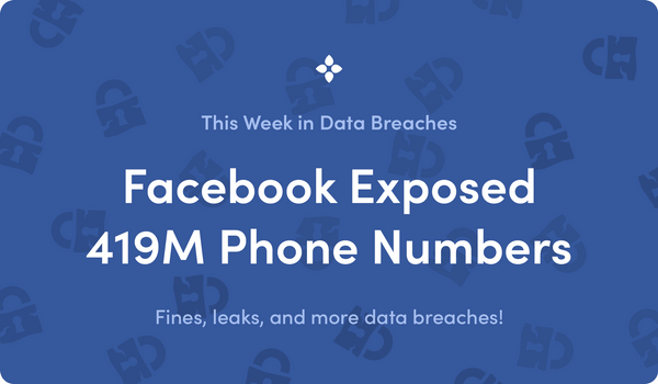 This Week in Data Breaches: 419 Million Phone Numbers Exposed by Facebook