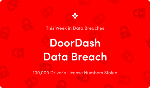 This Week in Data Breaches: 100k Driver's License Numbers Exposed in DoorDash Data Breach
