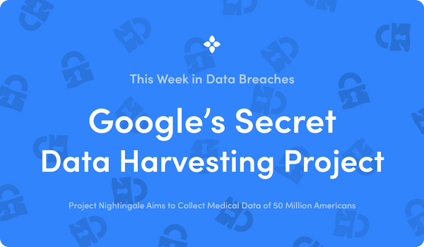 This Week in Data Breaches: Google's Secret Medical Data Harvesting Project