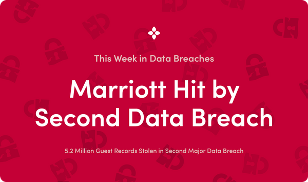 This Week in Data Breaches: Marriott Hit by Second Major Data Breach