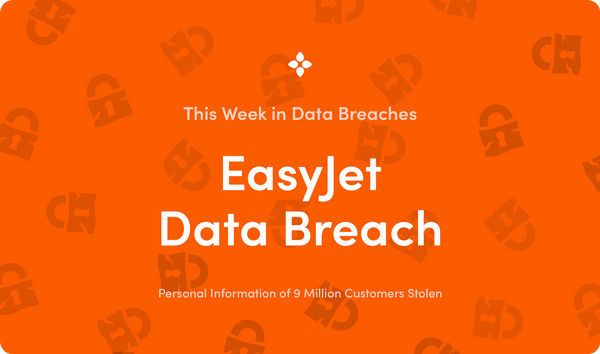 This Week in Data Breaches: Data of 9 Million People Stolen in EasyJet Data Breach