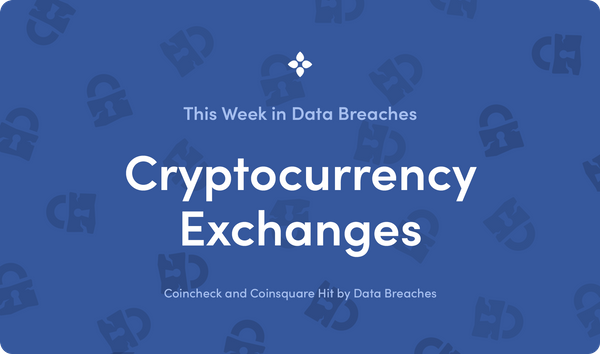 This Week in Data Breaches: Two Cryptocurrency Exchanges Hit by Data Breaches